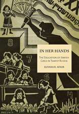 In Her Hands:  The Education of Jewish Girls in Tsarist Russia