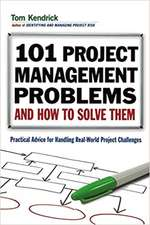 101 Project Management Problems and How to Solve Them: Practical Advice for Handling Real-World Project Challenges: Practical Advice for Handling Real-World Project Challenges