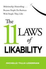 The 11 Laws of Likability: Relationship Networking Because People Do Business with People They Like