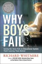 Why Boys Fail: Saving Our Sons from an Educational System Thats Leaving Them Behind