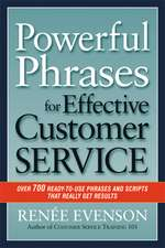 Powerful Phrases for Effective Customer Service: Over 700 Ready-to- Use Phrases and Scripts That Really Get Results: Over 700 Ready-to-Use Phrases and Scripts That Really Get Results