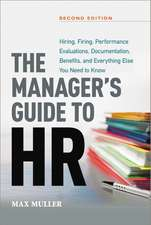 The Manager's Guide to HR: Hiring, Firing, Performance Evaluations, Documentation, Benefits, and Everything Else You Need to Know: Hiring, Firing, Performance Evaluations, Documentation, Benefits, and Everything Else You Need to Kn
