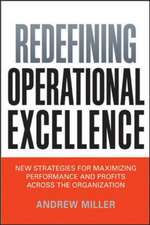 Redefining Operational Excellence: New Strategies for Maximizing Performance and Profits Across the Organization: New Strategies for Maximizing Performance and Profits Across the Organization