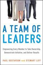 A Team of Leaders: Empowering Every Member to Take Ownership, Demonstrate Initiative, and Deliver Results: Empowering Every Member to Take Ownership, Demonstrate Initiative, and Deliver Results