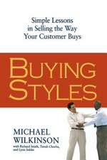 Buying Styles: Simple Lessons in Selling the Way Your Customers Buys
