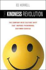 The Kindness Revolution: The Company-wide Culture Shift That InspiresPhenomenal Customer Service