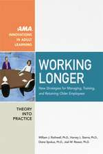 Working Longer. New Strategies for Managing, Training, and Retaining Older Employees