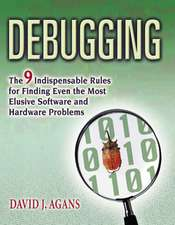 Debugging: The 9 Indispensable Rules for Finding Even the Most Elusive Software and Hardware Problems