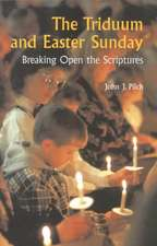The Triduum and Easter Sunday:  Breaking Open the Scriptures