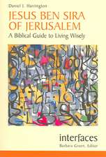 Jesus Ben Sira of Jerusalem:  A Biblical Guide to Living Wisley