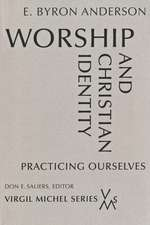 Worship and Christian Identity:  Practicing Ourselves