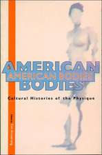 American Bodies:  Cultural Histories of the Physique