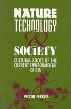 Nature, Technology, and Society:  Cultural Roots of the Current Environmental Crisis