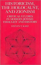 Historicism, the Holocaust, and Zionism:  Critical Studies in Modern Jewish Thought and History