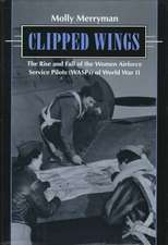 Clipped Wings:  The Rise and Fall of the Women Airforce Service Pilots (Wasps)
