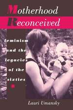 Motherhood Reconceived:  Feminism and the Legacies of the Sixties