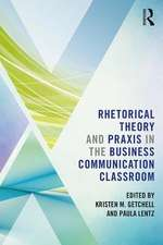Rhetorical Theory and Praxis in the Business Communication C