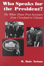 Who Speaks for the President?:  The White House Press Secretary from Cleveland to Clinton