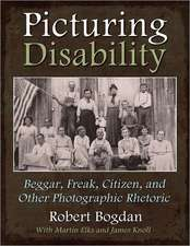 Picturing Disability:  Beggar, Freak, Citizen, and Other Photographic Rhetoric