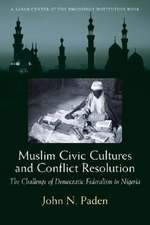 Muslim Civic Cultures and Conflict Resolution: The Challenge of Democratic Federalism in Nigeria