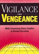 Vigilance and Vengeance: NGO's Preventing Ethnic Conflict in Divided Societies