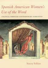 Spanish American Women's Use of the Word: Colonial through Contemporary Narratives