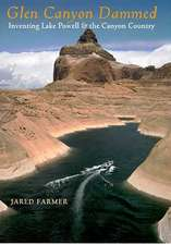 Glen Canyon Dammed: Inventing Lake Powell and the Canyon Country