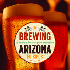 Brewing Arizona: A Century of Beer in the Grand Canyon State