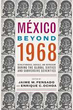 México Beyond 1968: Revolutionaries, Radicals, and Repression During the Global Sixties and Subversive Seventies