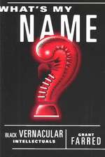 What's My Name: Black Vernacular Intellectuals