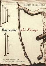 Engraving the Savage: The New World and Techniques of Civilization