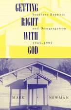 Getting Right With God: Southern Baptists and Desegregation, 1945-1995