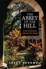 The Abbey Up the Hill:  A Year in the Life of a Monastic Day Tripper