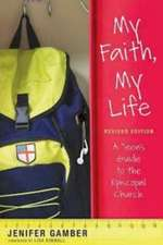 My Faith, My Life, Revised Edition:  A Teen's Guide to the Episcopal Church
