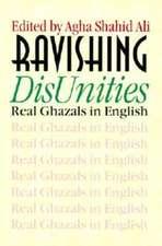Ravishing DisUnities:  Real Ghazals in English