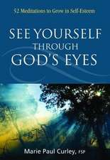 See Yourself Through God's Eyes:  52 Meditations to Grow in Self-Esteem