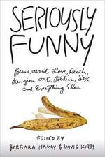 Seriously Funny:  Poems about Love, Death, Religion, Art, Politics, Sex, and Everything Else