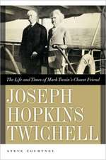 Joseph Hopkins Twichell:  The Life and Times of Mark Twain's Closest Friend