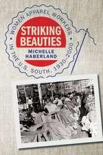 Striking Beauties:  Women Apparel Workers in the U.S. South, 1930-2000
