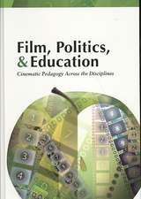 Film, Politics, & Education:  Cinematic Pedagogy Across the Disciplines