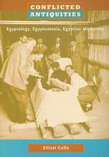 Conflicted Antiquities:  Egyptology, Egyptomania, Egyptian Modernity