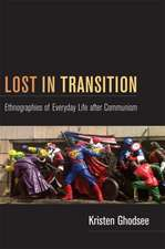 Lost in Transition:  Ethnographies of Everyday Life After Communism