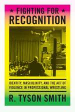 Fighting for Recognition:  Identity, Masculinity, and the Act of Violence in Professional Wrestling