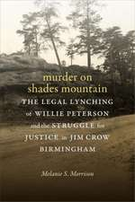 Murder on Shades Mountain: The Legal Lynching of Willie Peterson and the Struggle for Justice in Jim Crow Birmingham