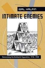 Intimate Enemies: Demonizing the Bolshevik Opposition, 1918-1928