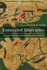 Entangled Itineraries: Materials, Practices, and Knowledges across Eurasia