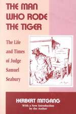 The Man Who Rode the Tiger:  The Life and Times of Judge Samuel Seabury