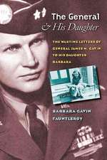 The General and His Daughter:  The War Time Letters of General James M. Gavin to His Daughter Barbara