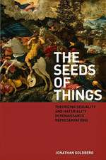 The Seeds of Things:  Theorizing Sexuality and Materiality in Renaissance Representations
