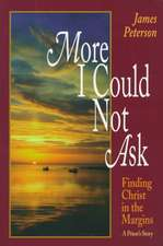 More I Could Not Ask: Finding Christ in the Margins -- A Priest's Story